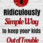 1 Simple Way to Keep Your Kids Out of Trouble