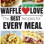The BEST Waffle Recipes for Breakfast, Lunch and Dinner!