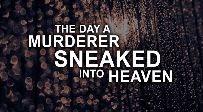 The Day a Murderer Sneaked Into Heaven