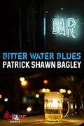 Bitter Water Blues by Patrick Shawn Bagley