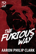 The Furious Way by Aaron Philip Clark