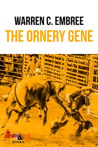 The Ornery Gene by Warren C. Embree