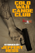 Cold War Canoe Club: Stories by Jeffery Hess