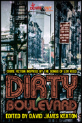 Dirty Boulevard: Crime Fiction Inspired by the Songs of Lou Reed by David James Keaton, editor