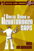 A Brutal Bunch of Heartbroken Saps by Nick Kolakowski