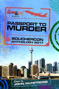 Passport To Murder: Bouchercon Anthology 2017 by John McFetridge, editor