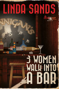 3 Women Walk Into A Bar by Linda Sands