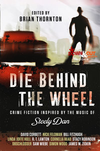 Die Behind the Wheel: Crime Fiction Inspired by the Music of Steely Dan edited by Brian Thornton