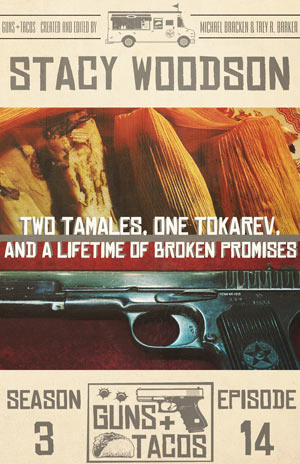 Two Tamales, One Tokarev, and a Lifetime of Broken Promises by Stacy Woodson