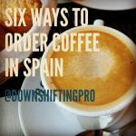 6 Ways to Order Coffee in Spain–A lesson in Great Coffee– (not-so) Wordless Wednesday