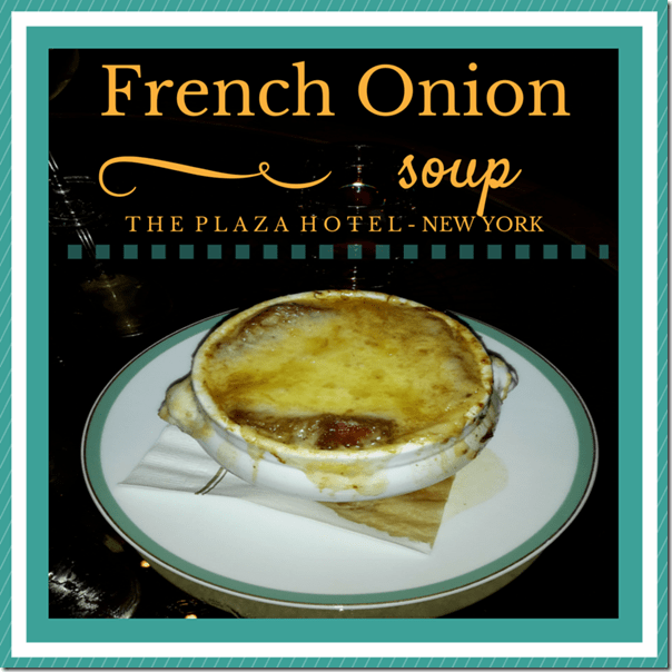 The PLAZA Hotel in New York City French Onion Soup