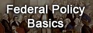 Federal Policy Basics