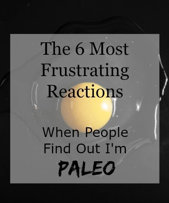 6 Most Frustrating Reactions Paleo