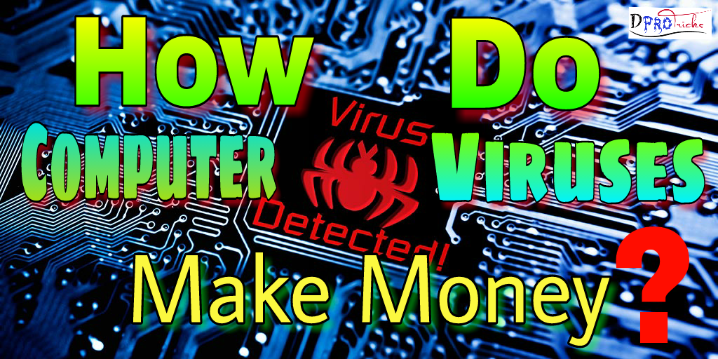 how do computer viruses make money