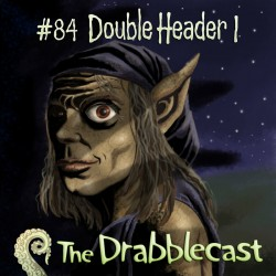 Cover for Drabblecast episode 84, DroubleHeader 1, by Mike Dominic