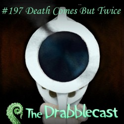 Cover for Drabblecast episode 197, Death Comes But Twice, by Phil Pomphrey