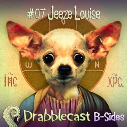 Cover for Drabblecast B-Sides episode 7, Jeeze Louise, by Bo Kaier