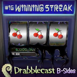 Cover for Drabblecast B-Sides episode 16, Winning Streak, by Mary Mattice
