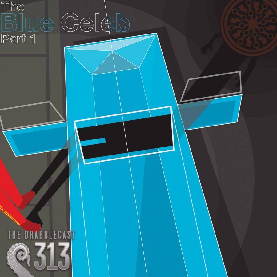 Cover for Drabblecast 313, The Blue Celeb partt 1, by Matt Waisela
