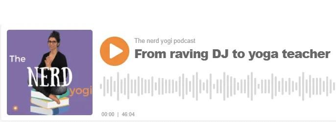 From Raving Dj to Yoga Teacher. The Nerd Yogi Podcast.