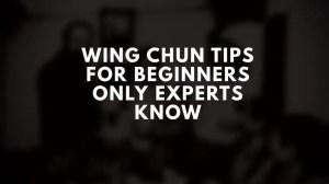 WIng Chun Tips for Beginnners