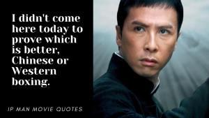 Ip Man Movie Quotes: I didn't come here today to prove which is better, Chinese or Western boxing.