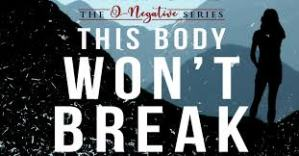 THIS BODY WON'T BREAK – by Lea McKee
