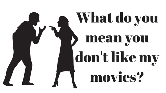 silhouette image of man and woman arguing with the words what do you mean you don't like my movies?
