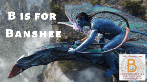 Pure Fiction But We Wish It Was Real: B is for Banshee