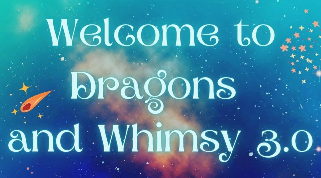 Welcome to Dragons and Whimsy 3.0