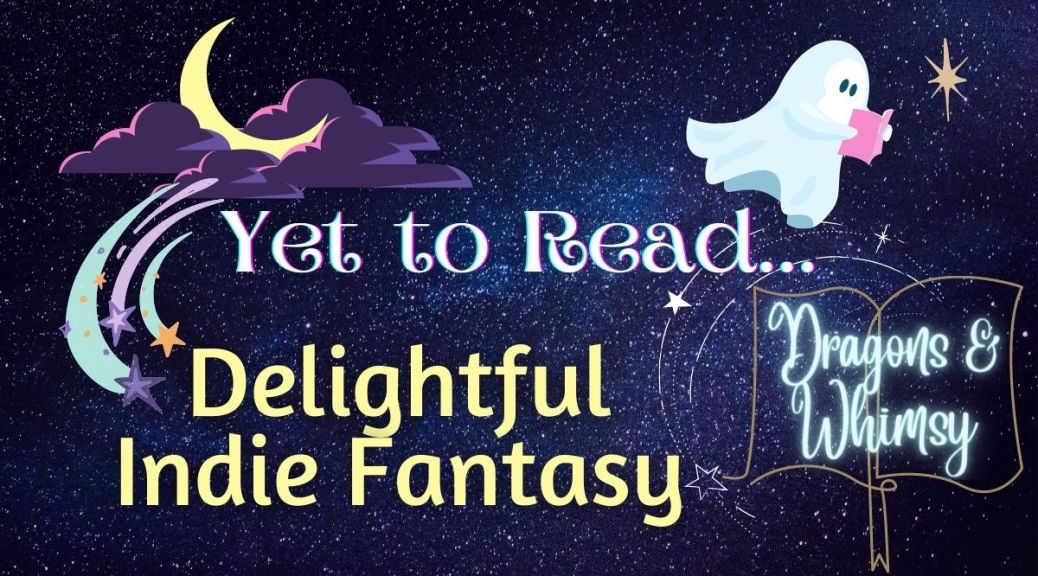 Yet to Read delightful indie fantasy dragons and whimsy