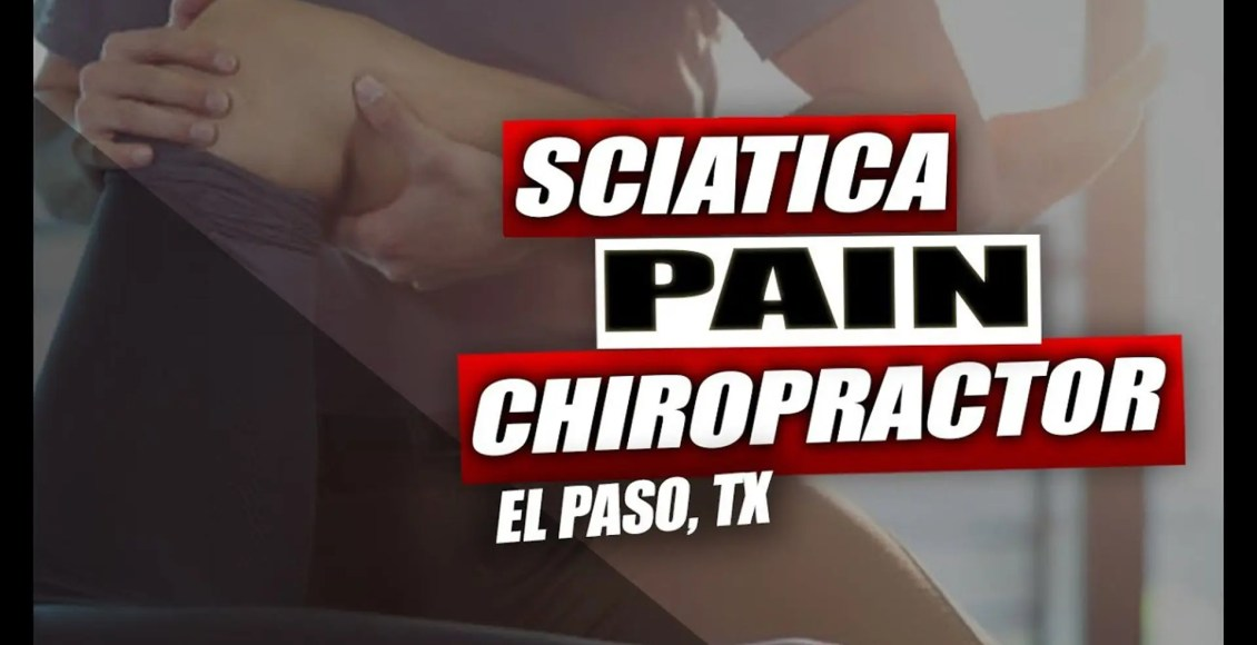 sciatica pain chiropractor el paso tx.