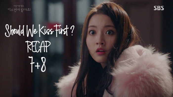 Recap for the K-drama Should We Kiss First episodes 7 and 8