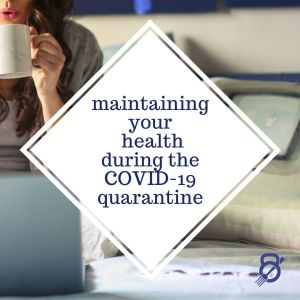 Maintaining Your Health During the COVID-19 Quarantine