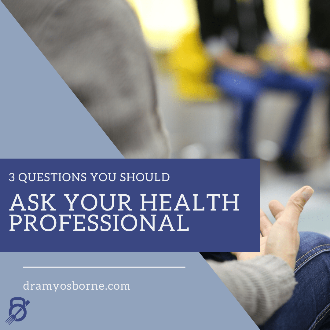 3 Questions You Should Be Asking Your Health Professional