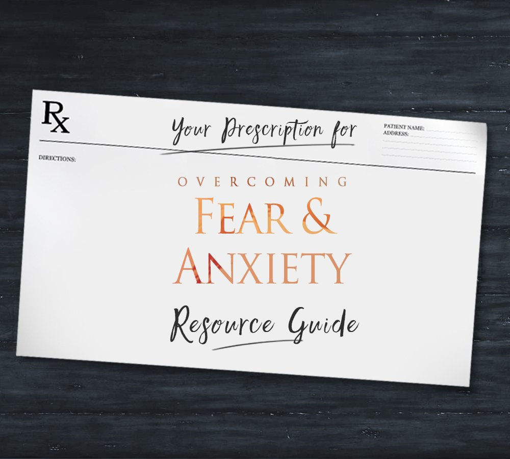 Your Prescription for Fear and Anxiety