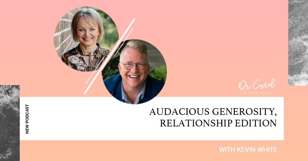 How Audacious Generosity Can Change Your Life and Relationships