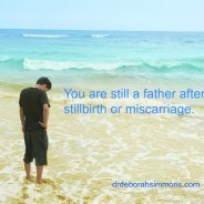 You Are Still A Father After Pregnancy Loss