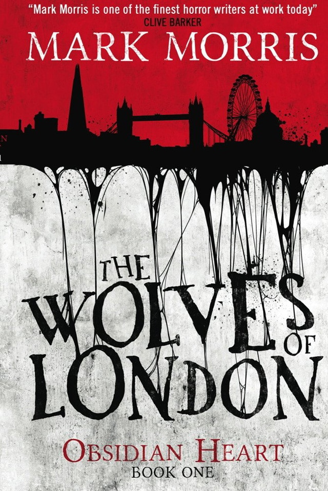 Mark Morris' The Wolves of London: Obsidian Heart Book One