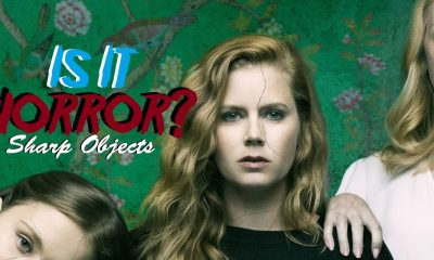 sharp objects - Does HBO's Adaptation of Gillian Flynn's SHARP OBJECTS Count as Horror?