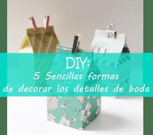 DIY: 5 Sencillas formas de decorar los detalles de boda