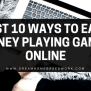 Best 10 Way To Earn Money Playing Games Online Dream