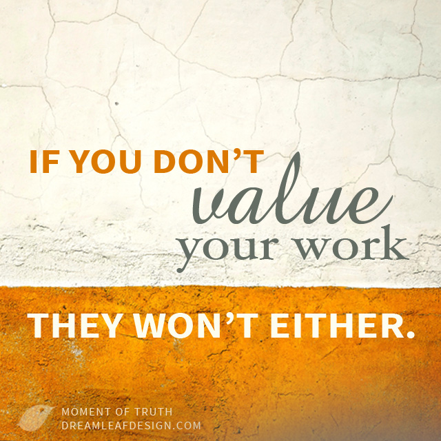 Inspiration - Value Your Work | www.DreamleafDesign.com