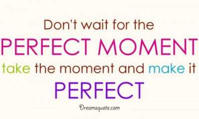 Cute Quotes About Life Don't Wait perfect Moment, Do It. Inspirational Life Quotes