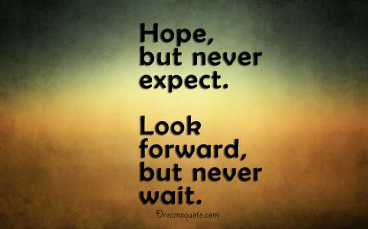 Inspirational Quotes About Life Lessons Hope But Never Expect Look Forward Wait