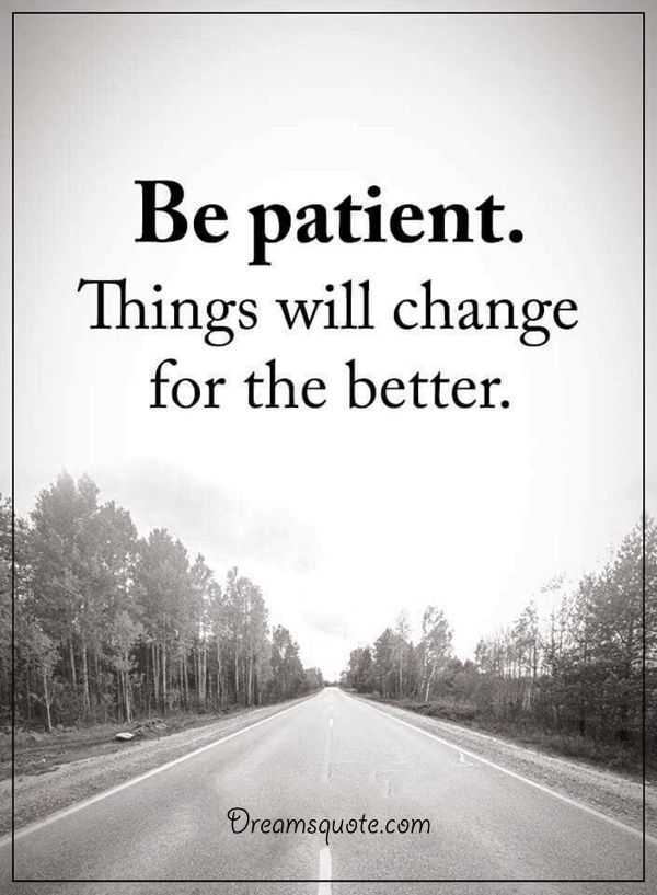 inspirational sayings about life be patient things will change