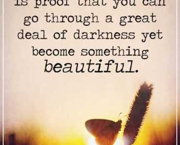 Inspirational quotes about life life Sayings Become Something Beautiful short