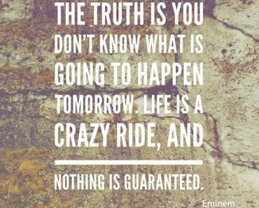 Best inspirational quotes about life Nothing Is Guaranteed Life Is Crazy Ride