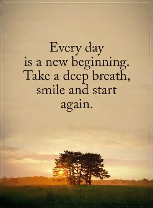 Positive Quotes About Life Take A Deep Breath Every Day Start Again