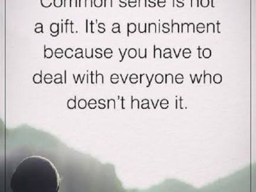 positive Quotes About life Why Common Sense is Not A Gift, Everyone knew